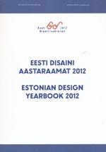 Eesti disaini aastaraamat 2012. Estonian dasign yearbook 2012